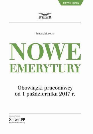 Okładka książki/ebooka Nowe emerytury. Obowiązki pracodawcy po zmianach od 1 października 2017