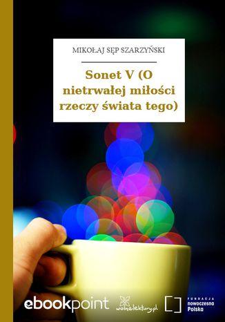 Okładka książki/ebooka Sonet V (O nietrwałej miłości rzeczy świata tego)