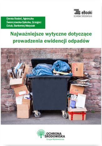 Okładka książki/ebooka Najważniejsze wytyczne dotyczące prowadzenia ewidencji odpadów