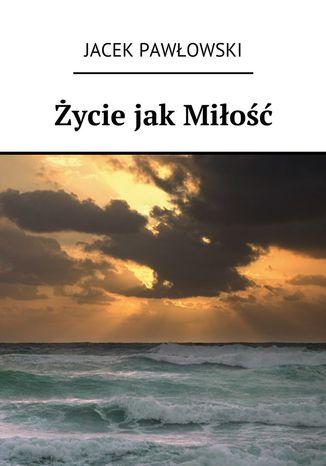 Okładka książki/ebooka Życie jak Miłość