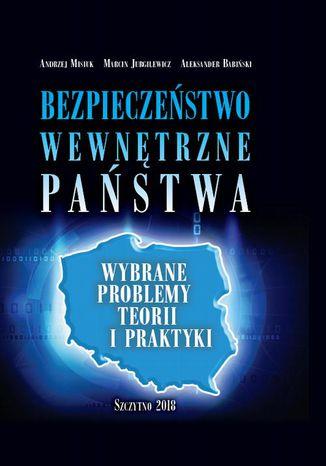 Okładka książki/ebooka Bezpieczeństwo wewnętrzne państwa. Wybrane problemy teorii i praktyki