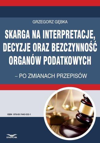 Okładka książki/ebooka Skarga na interpretacje decyzje oraz bezczynność organów  podatkowych