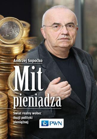 Okładka książki/ebooka Mit pieniądza. Świat realny wobec iluzji polityki pieniężnej