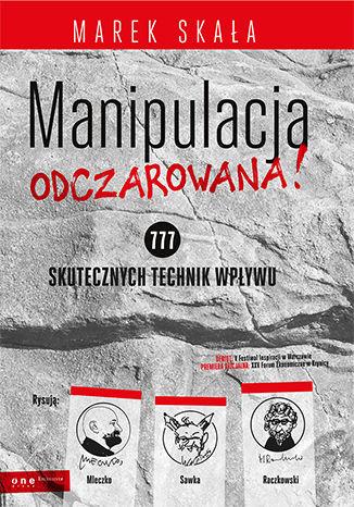 Okładka książki/ebooka MANIPULACJA ODCZAROWANA! 777 skutecznych technik wpływu