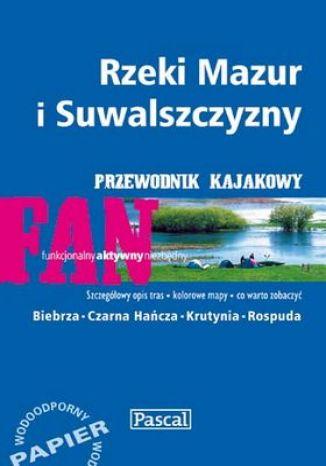 Okładka książki/ebooka Rzeki Mazur i Suwalszczyzny. Przewodnik kajakowy