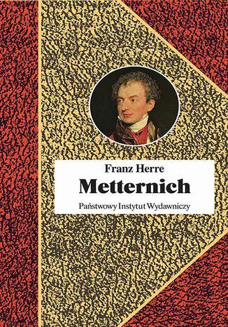 Okładka książki/ebooka Metternich. Orędownik pokoju