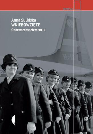 Okładka książki/ebooka Wniebowzięte. O stewardesach w PRL-u