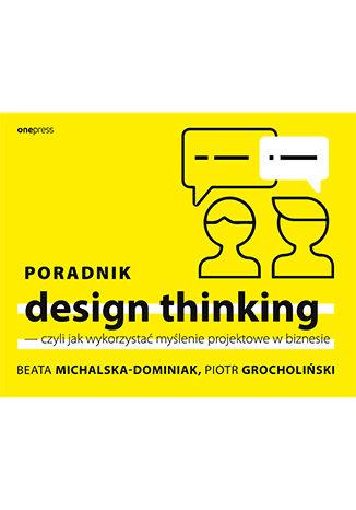 Okładka książki/ebooka Poradnik design thinking, czyli jak wykorzystać myślenie projektowe w biznesie