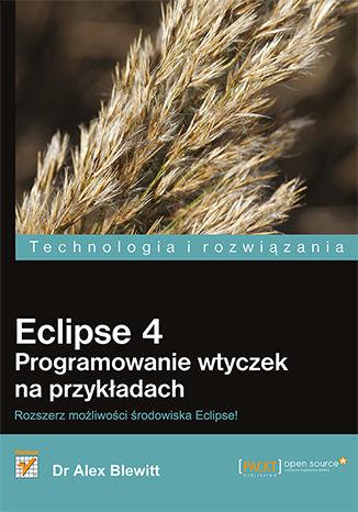 Okładka książki/ebooka Eclipse 4. Programowanie wtyczek na przykładach