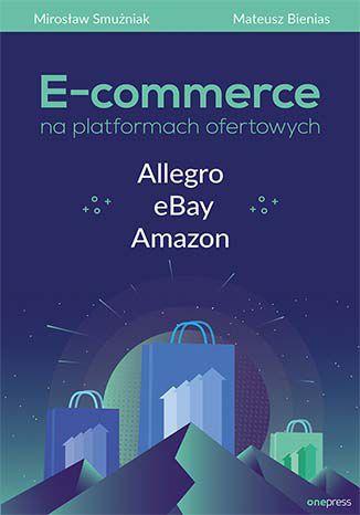 Okładka książki/ebooka E-commerce na platformach ofertowych Allegro, eBay, Amazon