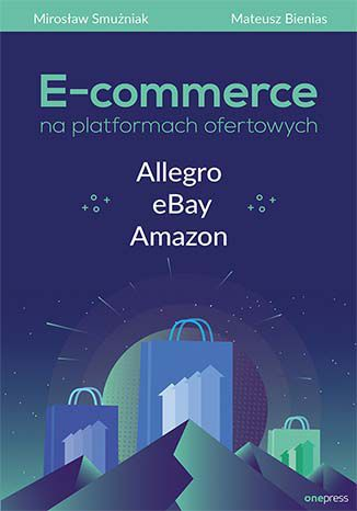 Okładka książki E-commerce na platformach ofertowych Allegro, eBay, Amazon