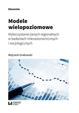 Okładka książki/ebooka Modele wielopoziomowe. Wykorzystanie danych regionalnych w badaniach mikroekonomicznych i socjologicznych