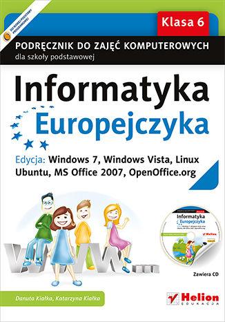 Okładka książki/ebooka Informatyka Europejczyka. Podręcznik do zajęć komputerowych dla szkoły podstawowej, kl. 6. Edycja: Windows 7, Windows Vista, Linux Ubuntu, MS Office 2007, OpenOffice.org (Wydanie II)