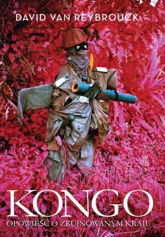 Okładka książki/ebooka Kongo. Opowieść o zrujnowanym kraju