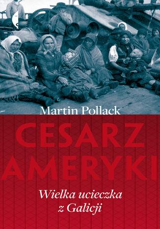 Okładka książki/ebooka Cesarz Ameryki. Wielka ucieczka z Galicji