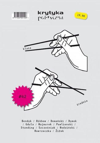 Okładka książki/ebooka Krytyka Polityczna nr 42: Klasa średnia - ktokolwiek widział, ktokolwiek wie?