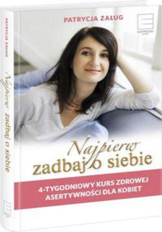 Okładka książki/ebooka Najpierw zadbaj o siebie. 4-tygodniowy kurs zdrowej asertywności dla kobiet