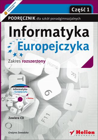 Okładka książki/ebooka Informatyka Europejczyka. Informatyka. Podręcznik dla szkół ponadgimnazjalnych. Zakres rozszerzony. Część 1 (Wydanie II)