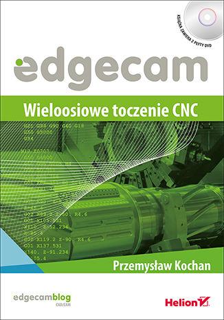 Okładka książki Edgecam. Wieloosiowe toczenie CNC