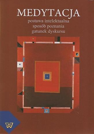 Okładka książki/ebooka Medytacja postawa intelektualna, sposób poznania, gatunek dyskursu