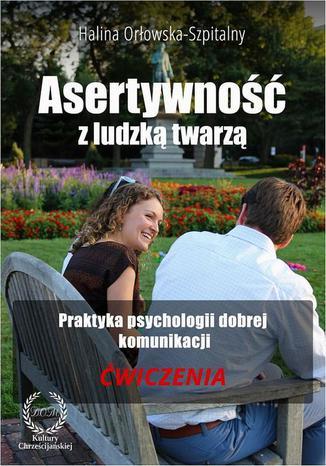 Okładka książki/ebooka Asertywność z ludzką twarzą. Praktyka psychologii dobrej komunikacji. Ćwiczenia