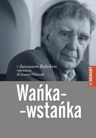 Okładka książki/ebooka Wańka-wstańka. Z Januszem Rolickim rozmawia Krzysztof Pilawski