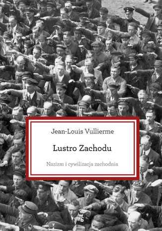 Okładka książki/ebooka Lustro Zachodu. Nazizm i cywilizacja zachodnia