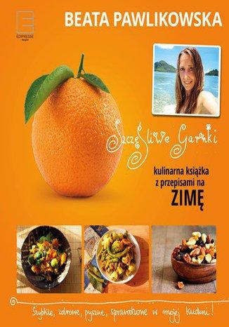 Okładka książki/ebooka Szczęśliwe garnki. Kulinarne przepisy na zimę