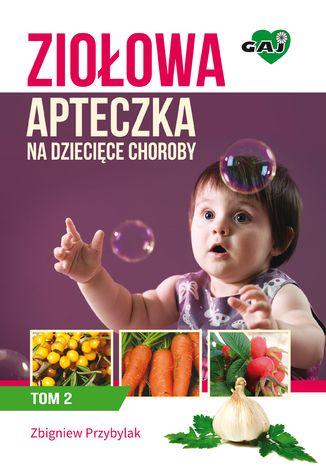 Okładka książki/ebooka Ziołowa apteczka na dziecięce choroby. Tom II