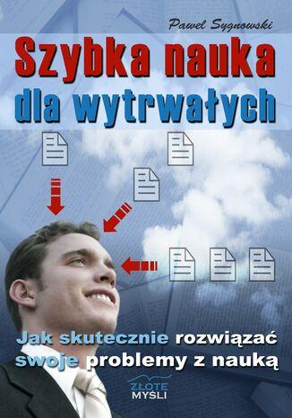 Okładka książki/ebooka Szybka nauka dla wytrwałych. Jak skutecznie rowiązać swoje problemy z nauką