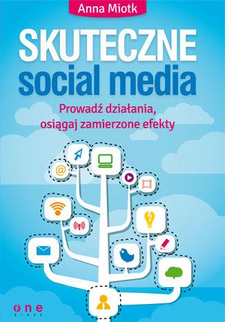 Okładka książki/ebooka Skuteczne social media. Prowadź działania, osiągaj zamierzone efekty