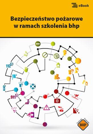 Okładka książki/ebooka Bezpieczeństwo pożarowe  w ramach szkolenia bhp