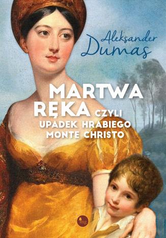 Okładka książki/ebooka Martwa ręka, czyli upadek hrabiego Monte Christo