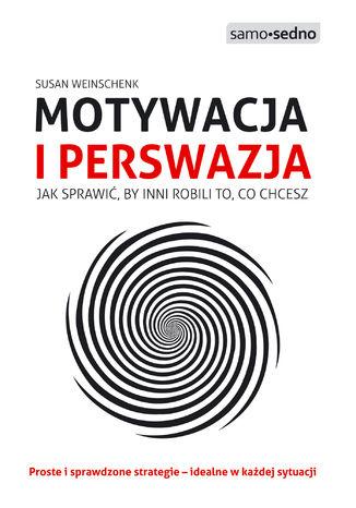 Okładka książki/ebooka Samo Sedno - Motywacja i perswazja. Jak sprawić, by inni robili to, co chcesz