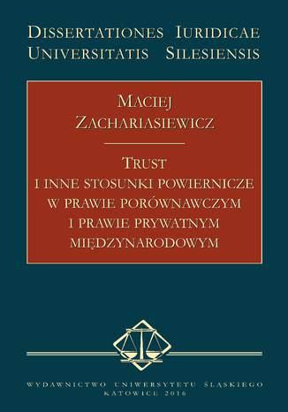 Okładka książki/ebooka Trust i inne stosunki powiernicze w prawie porównawczym i prawie prywatnym międzynarodowym
