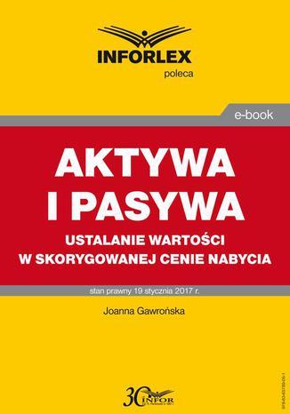 Okładka książki/ebooka AKTYWA I PASYWA ustalanie wartości w skorygowanej cenie nabycia