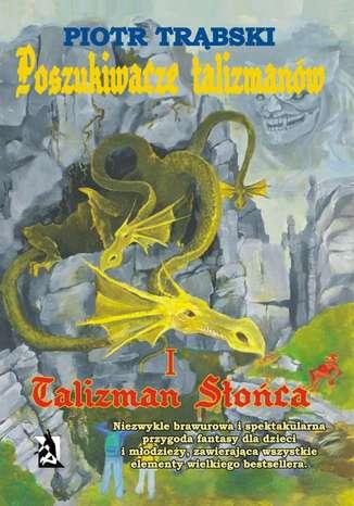 Okładka książki/ebooka Poszukiwacze talizmanów, tom I: Talizman Słońca