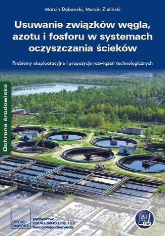 Okładka książki/ebooka Usuwanie związków węgla, azotu i fosforu w systemach oczyszczania ścieków. Problemy eksploatacyjne i propozycje rozwiązań technologicznych