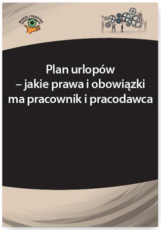 Okładka książki/ebooka Plan urlopów - jakie prawa i obowiązki ma pracownik i pracodawca