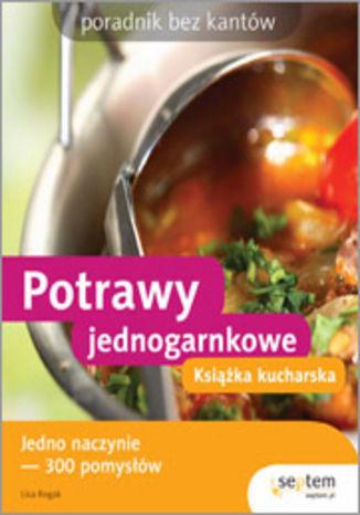 Potrawy jednogarnkowe. Książka kucharska. Poradnik bez kantów