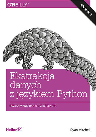 Ekstrakcja danych z językiem Python. Pozyskiwanie danych z internetu. Wydanie II