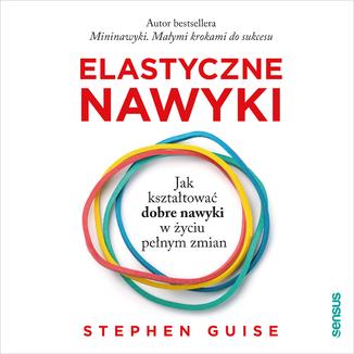 Okładka książki Elastyczne nawyki. Jak kształtować dobre nawyki w życiu pełnym zmian