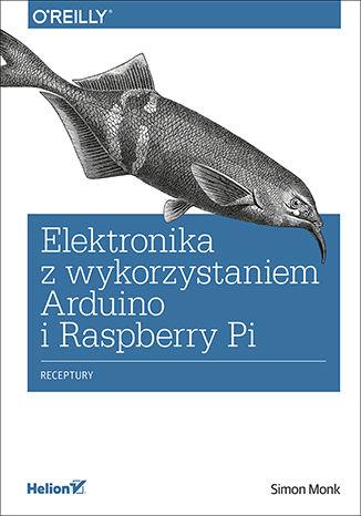 Okładka książki Elektronika z wykorzystaniem Arduino i Rapsberry Pi. Receptury