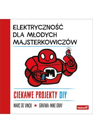 Okładka książki/ebooka Elektryczność dla młodych majsterkowiczów. Ciekawe projekty DIY