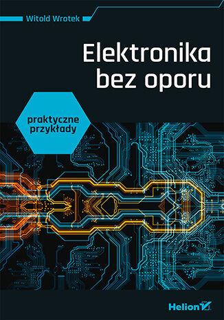 Okładka książki Elektronika bez oporu. Praktyczne przykłady