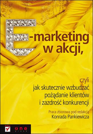 Okładka książki/ebooka E-marketing w akcji, czyli jak skutecznie wzbudzać pożądanie klientów i zazdrość konkurencji