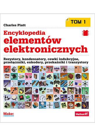 Okładka książki Encyklopedia elementów elektronicznych. Tom 1. Rezystory, kondensatory, cewki indukcyjne, przełączniki, enkodery, przekaźniki i tranzystory