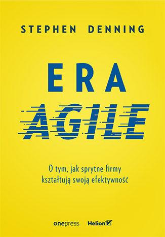 Okładka książki Era Agile. O tym, jak sprytne firmy kształtują swoją efektywność