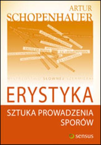 Okładka książki Erystyka. Sztuka prowadzenia sporów (twarda oprawa)