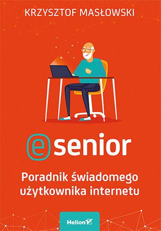 Okładka książki E-senior. Poradnik świadomego użytkownika internetu